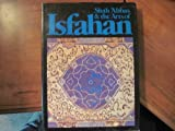 Shah 'Abbas and the Arts of Isfahan, Anthony Welch, 0878480412
