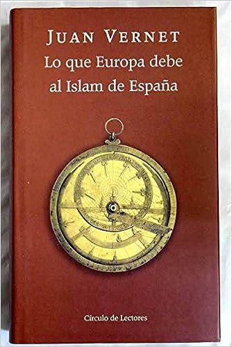 Lo que Europa debe al Islam de España: Amazon.es: JUAN VERNET: Libros