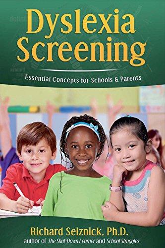 Dyslexia Screening: Essential Concepts for Schools & Parents: Richard Selznick, Ph.D.