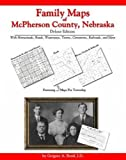 Family Maps of Mcpherson County, Nebraska, Deluxe Edition : With Homesteads, Roads, Waterways, Towns, Cemeteries, Railroads, and More, Boyd, Gregory A., 1420306073