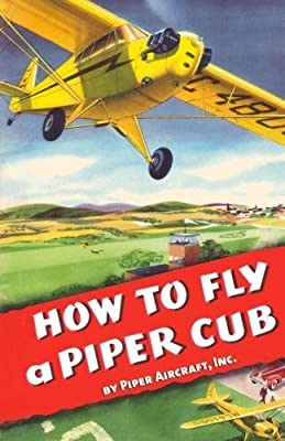 How To Fly a Piper Cub by Inc., Piper Aircraft (2011-04-11)