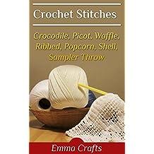 Crochet Stitches: Crocodile, Picot, Waffle, Ribbed, Popcorn, Shell, Sampler Throw: (Crochet Books, Crochet Patterns)