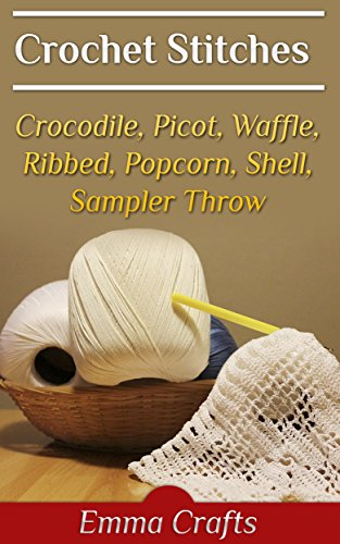 Crochet Stitches: Crocodile, Picot, Waffle, Ribbed, Popcorn, Shell, Sampler Throw: (Crochet Books, Crochet Patterns) (Crochet Popcorn Stitch)