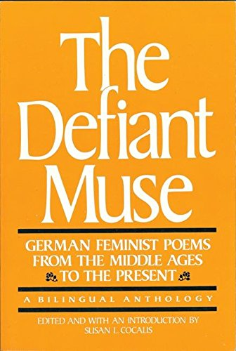 The Defiant Muse: German Feminist Poems from the Middl: A Bilingual Anthology (German and English Edition)