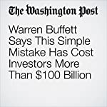 Warren Buffett Says This Simple Mistake Has Cost Investors More Than $100 Billion | Jonnelle Marte