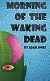 Morning of the Waking Dead, Adam Jones, 1490596917