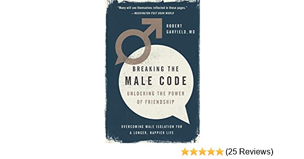 Breaking the male code unlocking the power of friendship kindle breaking the male code unlocking the power of friendship kindle edition by robert garfield health fitness dieting kindle ebooks amazon fandeluxe