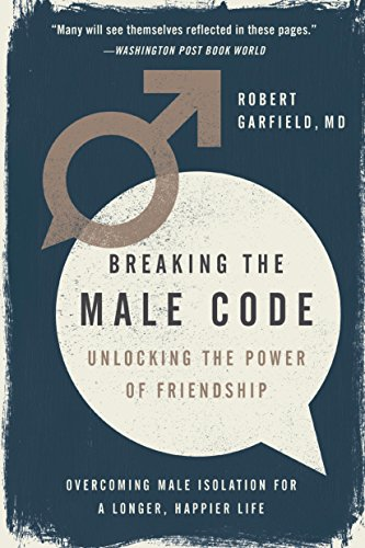 Breaking the male code unlocking the power of friendship kindle breaking the male code unlocking the power of friendship by garfield robert fandeluxe