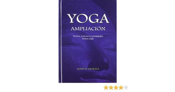 Yoga, ampliación : teoría, práctica y pedagogía (kriya yoga ...