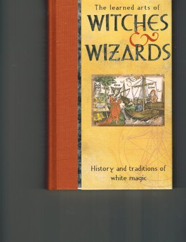 The Learned Arts of Witches & Wizards: History and Traditions of White Magic pdf epub