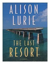 The Last Resort : a Novel / Alison Lurie