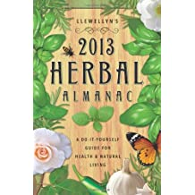 Llewellyn's 2013 Herbal Almanac: Herbs for Growing & Gathering, Cooking & Crafts, Health & Beauty, History, Myth & Lore