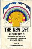 img - for The New Left: Six Critical Essays on Che Guevara, Jean-Paul Sartre, Herbert Marcuse, Frantz Fanon, Black Power, R. D. Laing book / textbook / text book