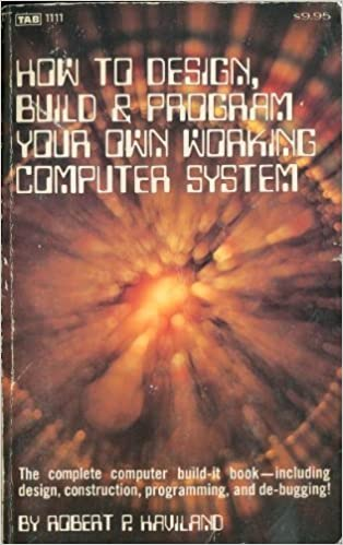 Amazon Com How To Design Build Program Your Own Working Computer System 9780830698103 Haviland Robert P Books
