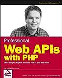 Professional Web APIs with PHP: eBay, Google, Paypal, Amazon, FedEx plus Web Feeds