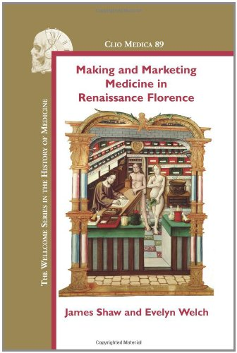 Making and Marketing Medicine in Renaissance Florence. (Clio Medica The Welcome Series in the History of Medicine)