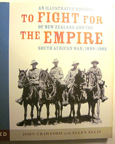 To fight for the empire: An illustrated history of New Zealand and the South African War, 1899-1902 (The South African War 1899 To 1902)