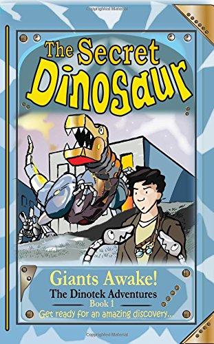 Read Online The Secret Dinosaur: Giants Awake! (The Dinotek Adventures) (Volume 1) ebook