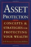 Asset Protection : Concepts and Strategies for Protecting Your Wealth, Jay Adkisson, Chris Riser, 0071432167