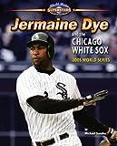 jermaine dye - Jermaine Dye and the Chicago White Sox: 2005 World Series (World Series Superstars)