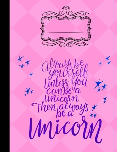 Always Be Yourself Unless You Can Be A Unicorn Composition Notebook College Rule: 7.44 x 9.69 - College Ruled - 200 Pages PDF