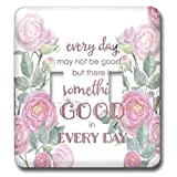 3dRose Uta Naumann Sayings and Typography - Watercolor Pink Roses and Bible Typography - Every Day May Not Be Good - Light Switch Covers - double toggle switch (lsp_289868_2)