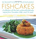 img - for Scrumptious & Sustainable Fishcakes: A Collection of the Best Sustainable Fishcake Recipes from Canadian Chefs, Coast to Coast (Flavours Cookbook) by Elizabeth Feltham (2011-10-24) book / textbook / text book