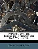 Preussen und Die Katholische Kirche Seit 1640, Volume 53..., Max Lehmann and Herman Granier, 1274290678