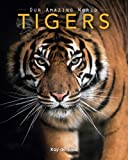 Tigers: Amazing Pictures & Fun Facts on Animals in Nature (Our Amazing World Series)