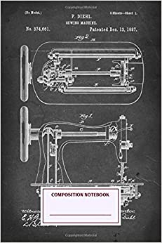 Composition Notebook: Sewing Machine Patent #374661 Journal Note Taking System for School and University