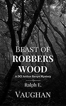 Beast of Robbers Wood (DCI Arthur Ravyn Mystery Book 3) by [Vaughan, Ralph E.]