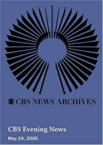CBS Evening News (May 24, 2005)