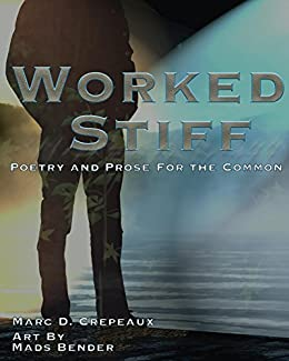 Worked Stiff: Poetry and Prose for the Common by [Crepeaux, Marc]