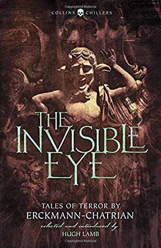 The Invisible Eye: Tales of Terror by Emile Erckmann and Louis Alexandre Chatrian (Collins Chillers)