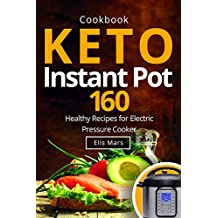 Keto Instant Pot Cookbook: 160 Healthy Recipes for Electric Pressure Cooker