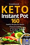 Keto Instant Pot Cookbook: 160 Healthy Recipes for Electric Pressure Cooker