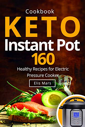 Keto Instant Pot Cookbook: 160 Healthy Recipes for Electric Pressure Cooker ()