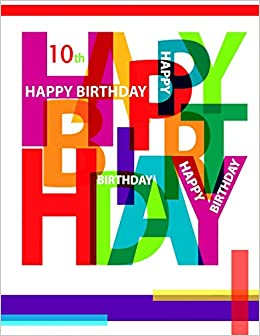 Happy 10th Birthday Notebook Journal Diary 105 Lined Pages