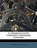 Le Dissipateur Ou L'Honnête-Friponne, Philippe N. Destouches, 1173056432