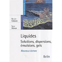Liquides : solutions, dispersions, émulsions, gels *nouvelle édit
