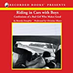 Riding in Cars with Boys: Confessions of a Bad Girl Who Makes Good | Beverly Donofrio
