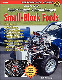 how to build supercharged turbocharged small block fords mcclurg bob 9781613250051 amazon com books how to build supercharged