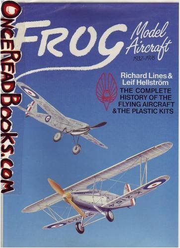 Frog Model Aircraft 1932-1976: The Complete History of the Flying Aircraft & the Plastic Kits