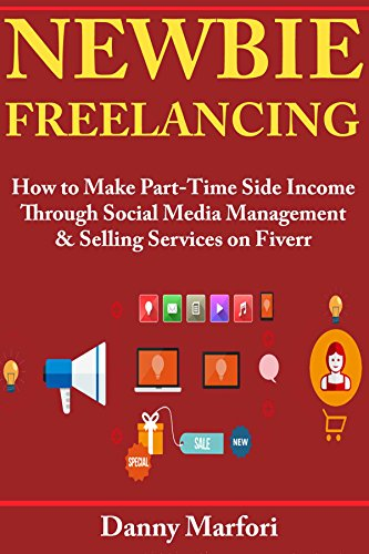 Newbie Freelancing: How to Make Part-Time Side Income Through Social Media Management & Selling Services on Fiverr