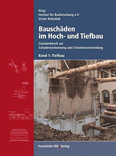 Bauschäden Im Hoch  Und Tiefbau. Standardwerk Zur Schadenserkennung Und Schadensvermeidung Bd.1   Tiefbau