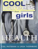 Cool Careers for Girls in Health, Ceel Pasternak and Linda Thornburg, 1570231257