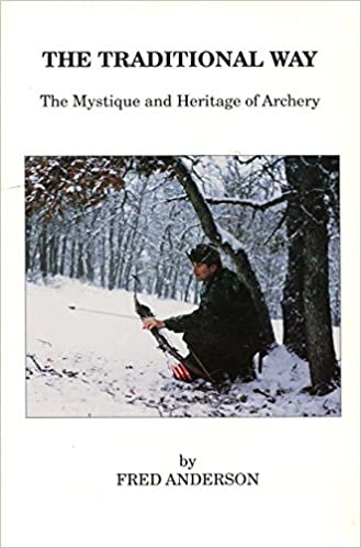 Traditional Way: The Mystique and Heritage of Archery