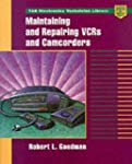 Maintaining and Repairing VCRs and Ca...