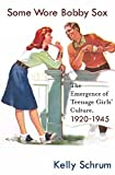 img - for Some Wore Bobby Sox: The Emergence of Teenage Girls' Culture, 1920-1945 (Girls' History and Culture) book / textbook / text book