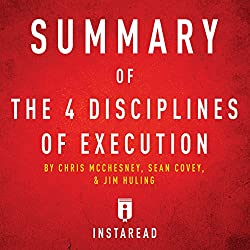 Summary of The 4 Disciplines of Execution by Chris McChesney, Sean Covey, and Jim Huling